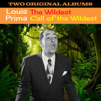 Louis Prima - The Wildest/Call Of The Wildest