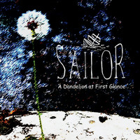 Sailor - A Dandelion At First Glance