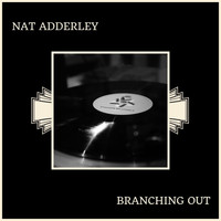 Nat Adderley - Branching Out