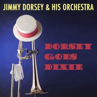Jimmy Dorsey & His Orchestra - Dorsey Goes Dixie