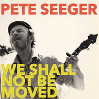 Pete Seeger - We Shall Not Be Moved