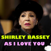 Shirley Bassey - As I Love You