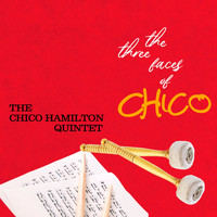Chico Hamilton Quintet - The Three Faces Of Chico