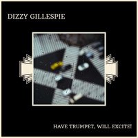 Dizzy Gillespie - Have Trumpet, Will Excite!