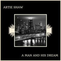 Artie Shaw - A Man And His Dream