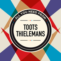 Toots Thielemans - All You Need From