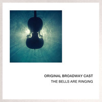 Original Broadway Cast - The Bells Are Ringing