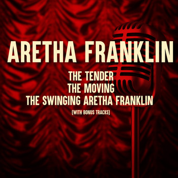 Aretha Franklin - The Tender, The Moving, The Swinging Aretha Franklin (With Bonus Tracks)