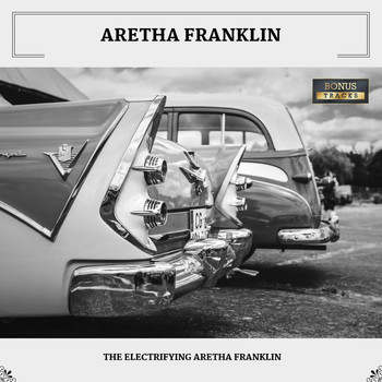 Aretha Franklin - The Electrifying Aretha Franklin (With Bonus Tracks)