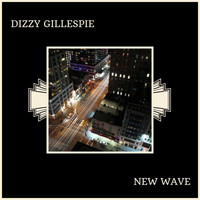 Dizzy Gillespie - New Wave