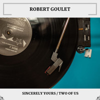 Robert Goulet - Sincerely Yours / Two Of Us