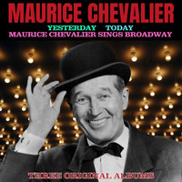 Maurice Chevalier - Three Complete Albums: Yesterday / Today / Maurice Chevalier Sings Broadway (Digitally Remastered)