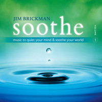 Jim Brickman - Soothe Vol. 1:  Music To Quiet Your Mind and Soothe Your World