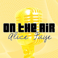 Alice Faye - On the Air