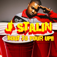 J Stalin - Bout To Pour Up