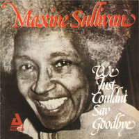 Maxine Sullivan - We Just Couldn't Say Goodbye