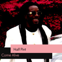 Half Pint - Come Alive