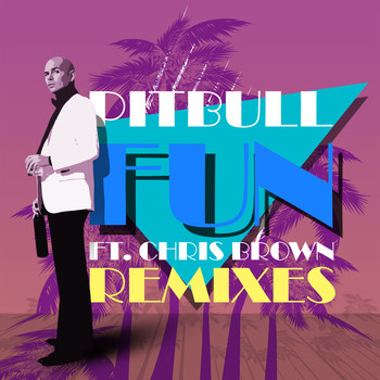 Pitbull feat. Chris Brown - Fun (Remixes)