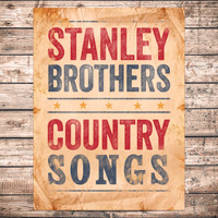 Stanley Brothers - Country Songs