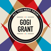 Gogi Grant - All You Need From