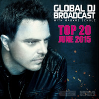 Markus Schulz - Global DJ Broadcast - Top 20 June 2015