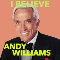 Andy Williams - I Believe