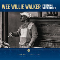 Wee Willie Walker - If Nothing Ever Changes