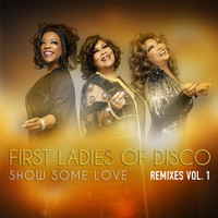 First Ladies of Disco - Show Some Love (Remixes), Vol. 1