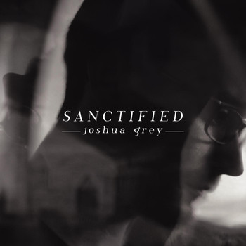 Joshua Grey - Sanctified
