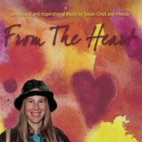 Susan Chiat - From the Heart