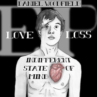 Daniel Woodfield - Love Loss and an Indifferent State of Mind