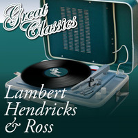 Lambert, Hendricks & Ross - Great Classics