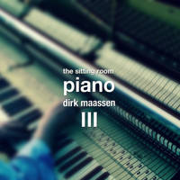 Dirk Maassen - The Sitting Room Piano (Chapter III)
