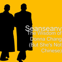 SEANSEANV - The Wisdom of Donna Chang (But She's Not Chinese)