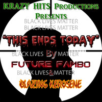 Future Fambo, Blazing Kerosene - This Ends Today - Single