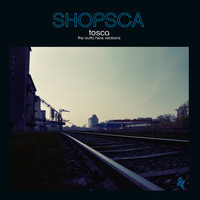Tosca - Shopsca (The Outta Here Versions)