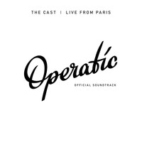 "The Cast - The Cast: Live from Paris (Original Soundtrack for ""Operatic"")"