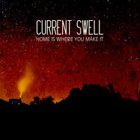 Current Swell - Home Is Where You Make It