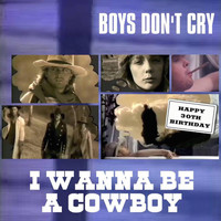 Boys Dont Cry - Happy 30th Birthday I Wanna Be a Cowboy