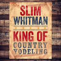 Slim Whitman - King of Country Yodeling (Rerecorded)