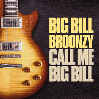 Big Bill Broonzy - Call Me Big Bill