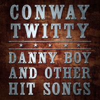 Conway Twitty - Danny Boy and other Hit Songs