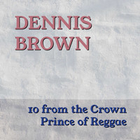 Dennis Brown - 10 From The Crown Prince of Reggae