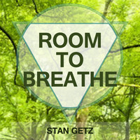 Stan Getz - Room To Breathe