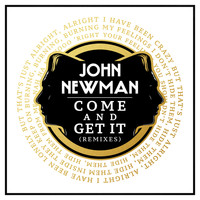 John Newman - Come And Get It (Remixes)