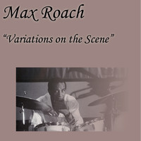 Max Roach - Variatons on the Scene
