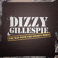 Dizzy Gillespie - The Man with the Golden Horn