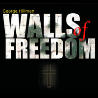 George Hillman - Walls of Freedom