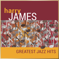 Harry James And His Orchestra - Harry James - Greatest Jazz Hits