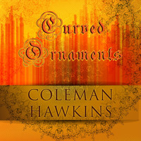 Coleman Hawkins - Curved Ornaments